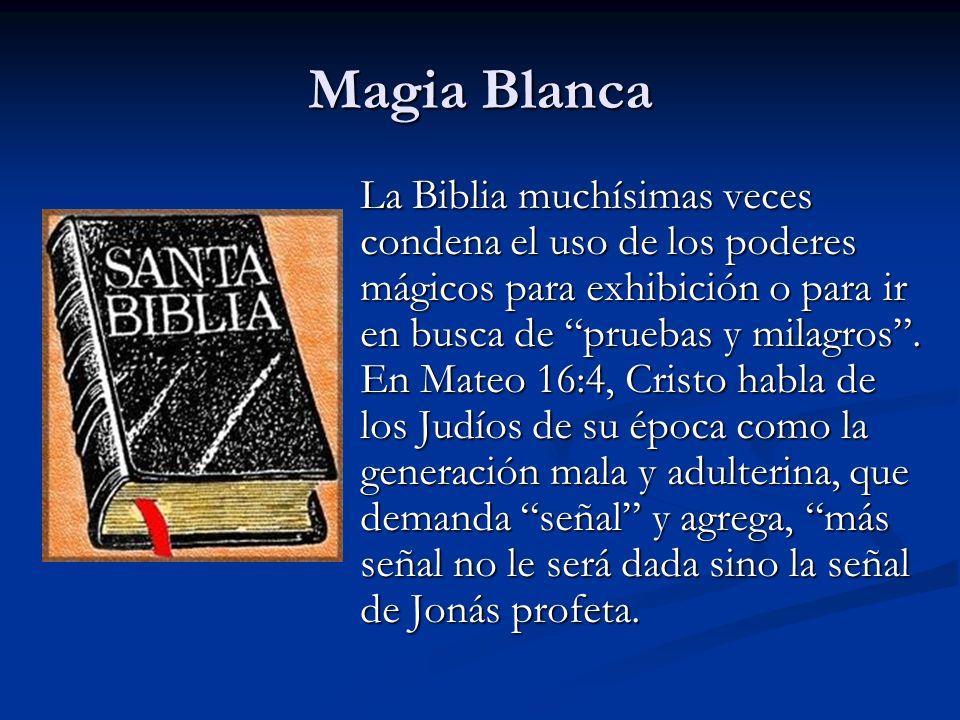 La Biblia muchísimas veces condena el uso de los poderes mágicos para exhibición o para ir en busca de pruebas y milagros. En Mateo 16:4, Cristo habla
