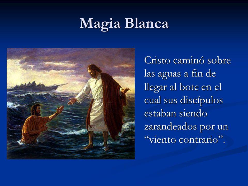 Cristo caminó sobre las aguas a fin de llegar al bote en el cual sus discípulos estaban siendo zarandeados por un viento contrario. Magia Blanca