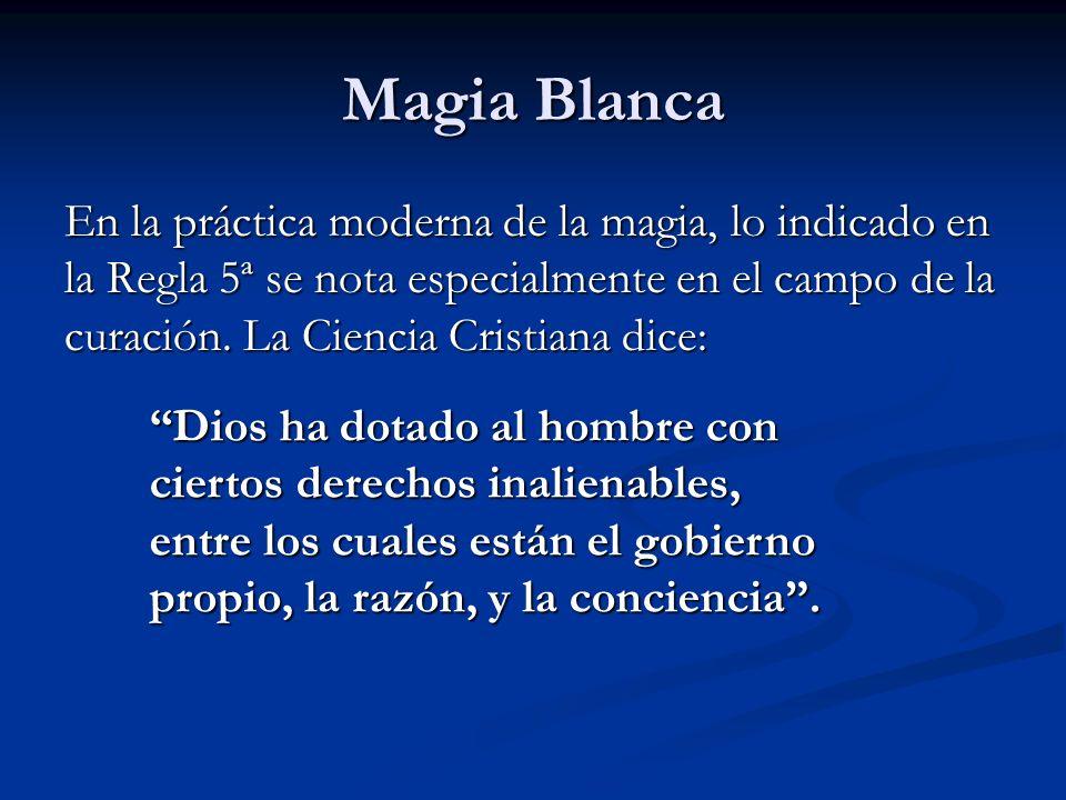 En la práctica moderna de la magia, lo indicado en la Regla 5ª se nota especialmente en el campo de la curación. La Ciencia Cristiana dice: Dios ha do