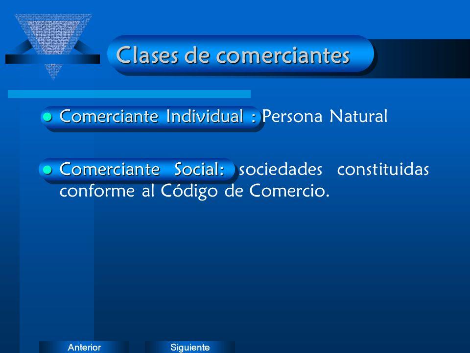 SiguienteAnterior Clases de comerciantes Comerciante Individual : Comerciante Individual : Persona Natural Comerciante Social: Comerciante Social: soc