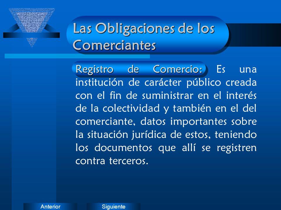 SiguienteAnterior Las Obligaciones de los Comerciantes Registro de Comercio: Registro de Comercio: Es una institución de carácter público creada con e