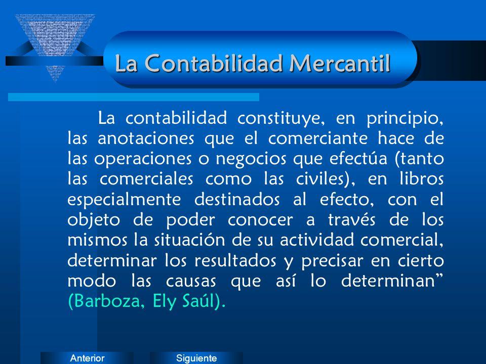SiguienteAnterior La Contabilidad Mercantil La contabilidad constituye, en principio, las anotaciones que el comerciante hace de las operaciones o neg