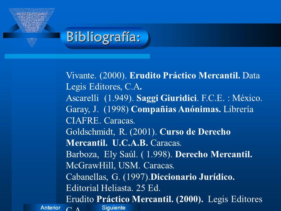 SiguienteAnteriorBibliografía: Vivante. (2000). Erudito Práctico Mercantil. Data Legis Editores, C.A. Ascarelli (1.949). Saggi Giuridici. F.C.E. : Méx
