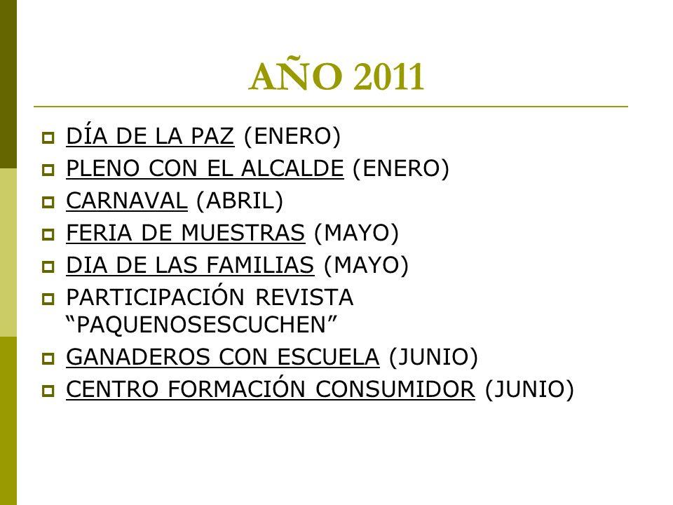 AÑO 2011 DÍA DE LA PAZ (ENERO) PLENO CON EL ALCALDE (ENERO) CARNAVAL (ABRIL) FERIA DE MUESTRAS (MAYO) DIA DE LAS FAMILIAS (MAYO) PARTICIPACIÓN REVISTA