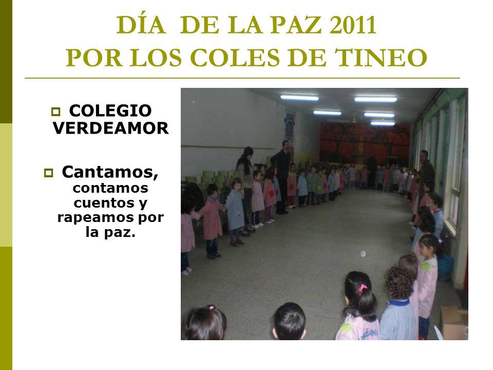 DÍA DE LA PAZ 2011 POR LOS COLES DE TINEO COLEGIO VERDEAMOR Cantamos, contamos cuentos y rapeamos por la paz.