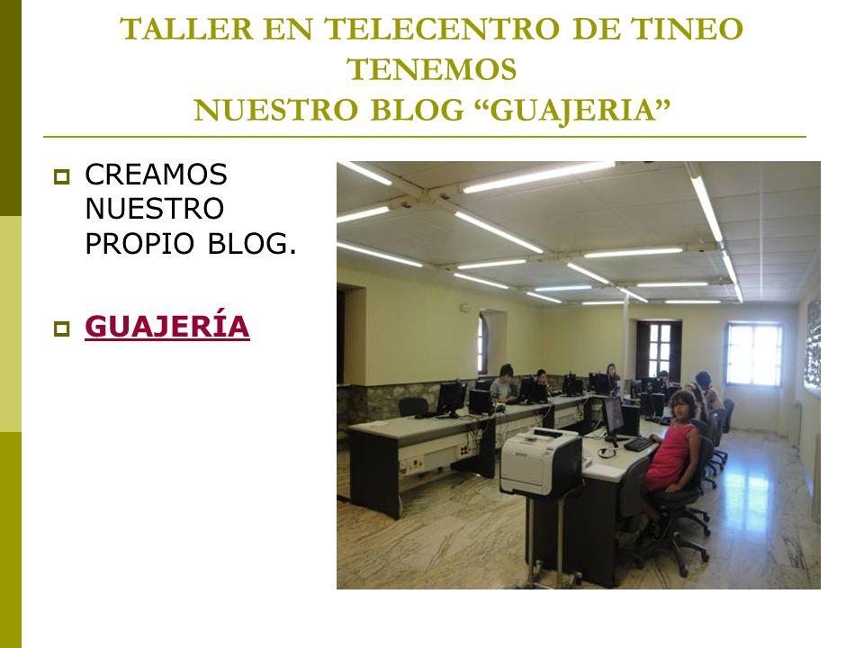 TALLER EN TELECENTRO DE TINEO TENEMOS NUESTRO BLOG GUAJERIA CREAMOS NUESTRO PROPIO BLOG. GUAJERÍA