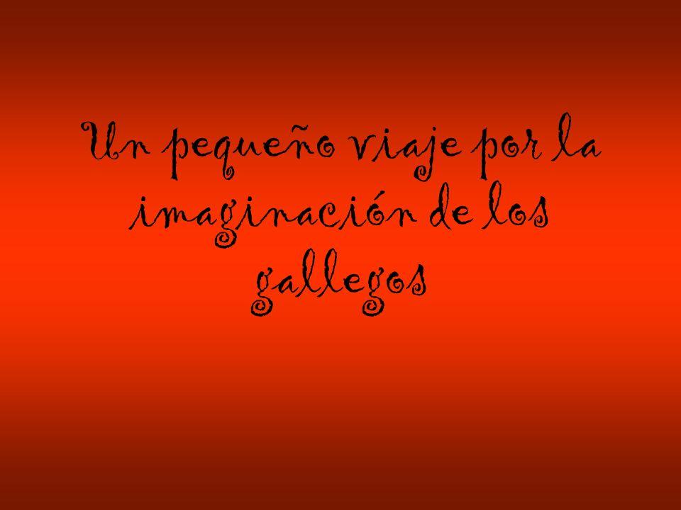 Un pequeño viaje por la imaginación de los gallegos