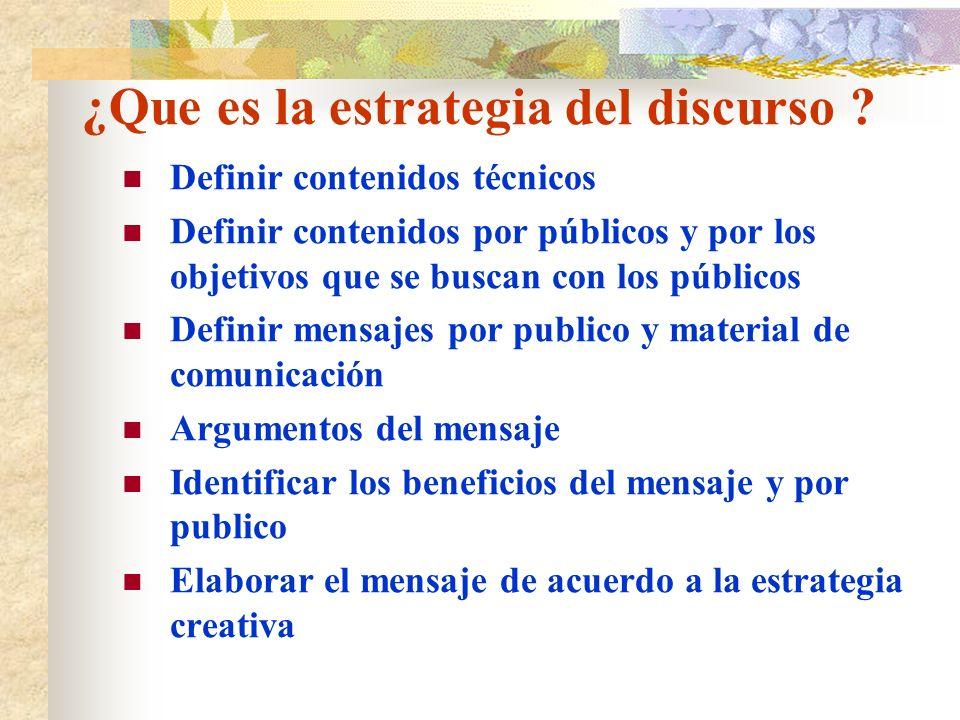 ¿Que es la estrategia del discurso ? Definir contenidos técnicos Definir contenidos por públicos y por los objetivos que se buscan con los públicos De