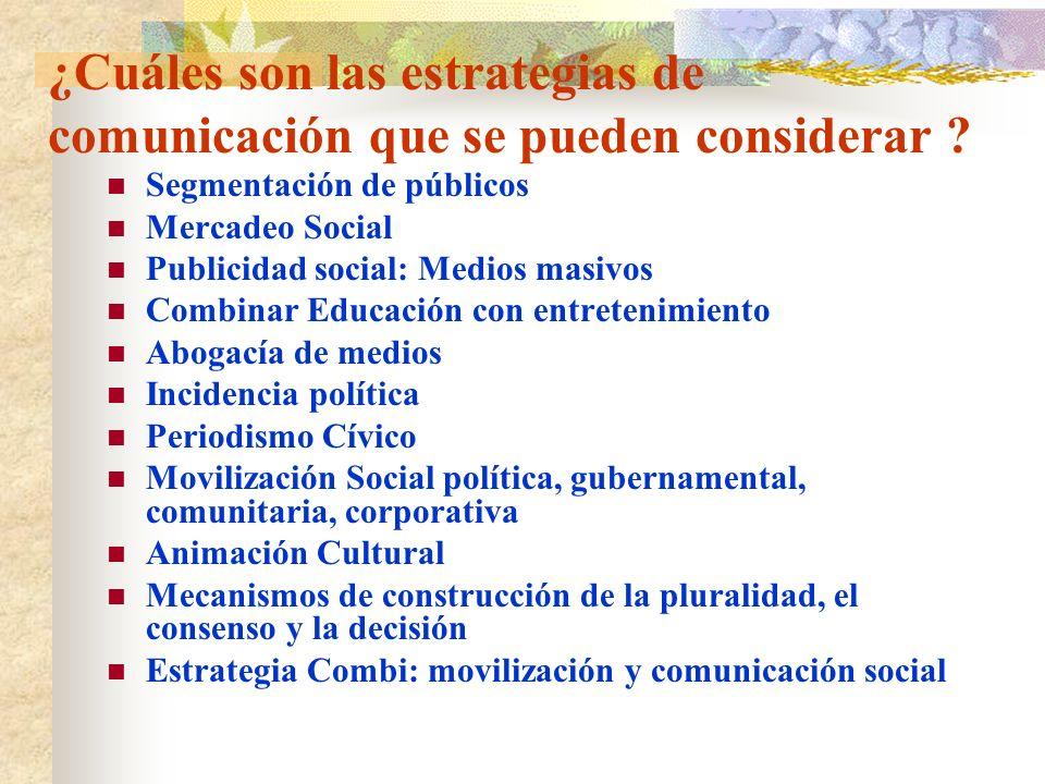 ¿Cuáles son las estrategias de comunicación que se pueden considerar ? Segmentación de públicos Mercadeo Social Publicidad social: Medios masivos Comb