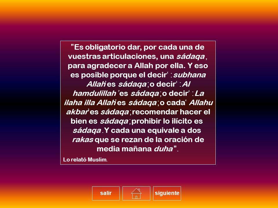 Es obligatorio dar, por cada una de vuestras articulaciones, una sádaqa, para agradecer a Allah por ella.