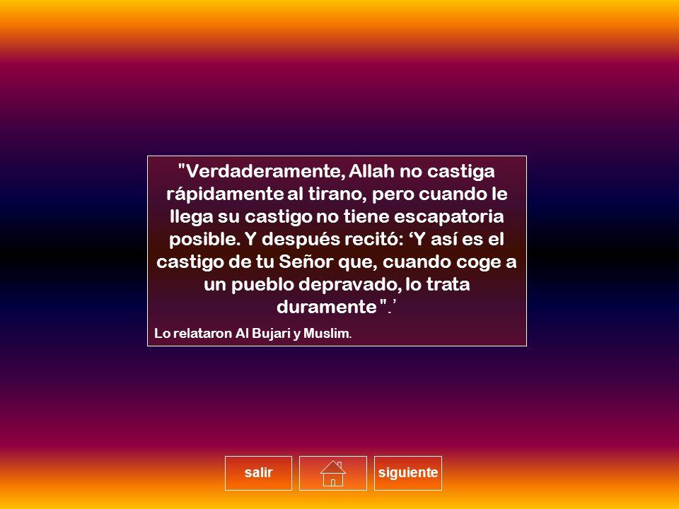 Verdaderamente, Allah no castiga rápidamente al tirano, pero cuando le llega su castigo no tiene escapatoria posible.