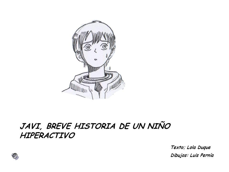 JAVI, BREVE HISTORIA DE UN NIÑO HIPERACTIVO Texto; Lola Duque Dibujos: Luis Pernía