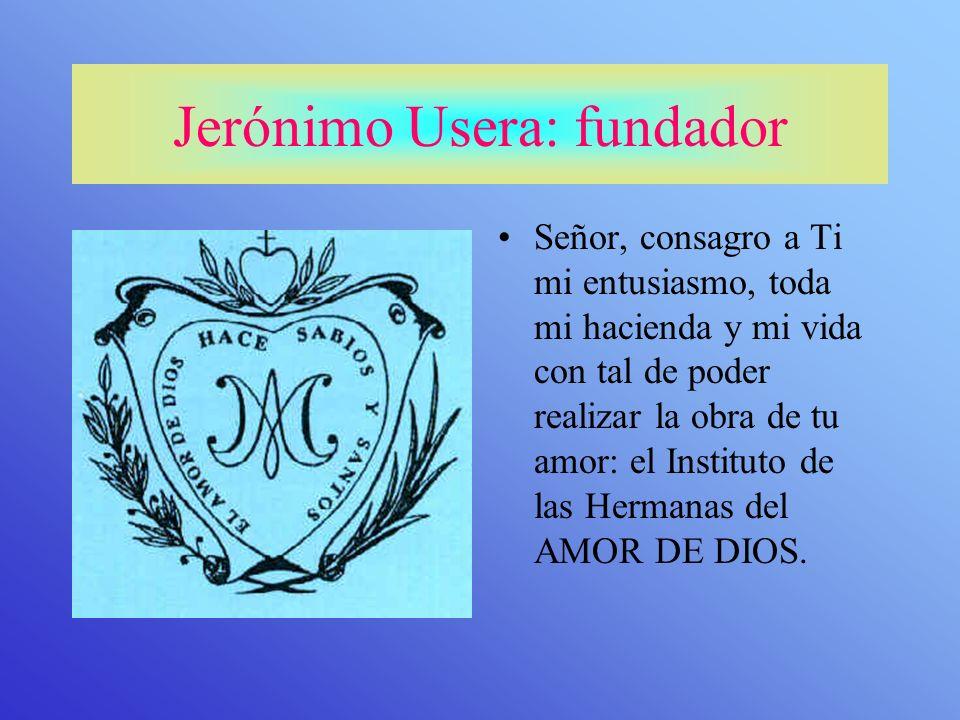 El Padre Jerónimo Usera funda en Toro (Zamora, España) en 1864 la Congregación de las Hermanas del Amor de Dios. Se dedicará especialmente a la educac