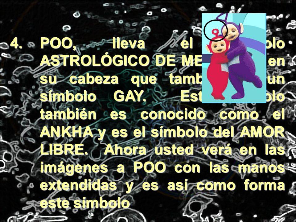 4.POO, lleva el símbolo ASTROLÓGICO DE MERCURIO en su cabeza que también es un símbolo GAY. Este símbolo también es conocido como el ANKHA y es el sím