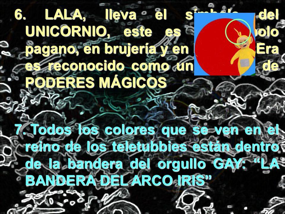 6. LALA, lleva el símbolo del UNICORNIO, este es un símbolo pagano, en brujería y en la Nueva Era es reconocido como un símbolo de PODERES MÁGICOS 7.