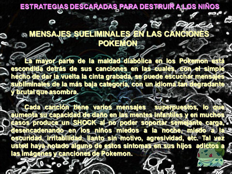 ESTRATEGIAS DESCARADAS PARA DESTRUIR A LOS NIÑOS MENSAJES SUELIMINALES EN LAS CANCIONES POKEMON La mayor parte de la maldad diabólica en los Pokemon e