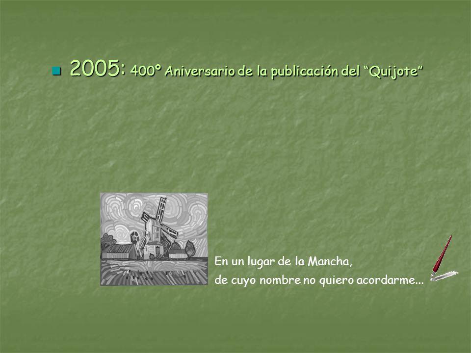 En un lugar de la Mancha, de cuyo nombre no quiero acordarme... 2005: 400º Aniversario de la publicación del Quijote 2005: 400º Aniversario de la publ