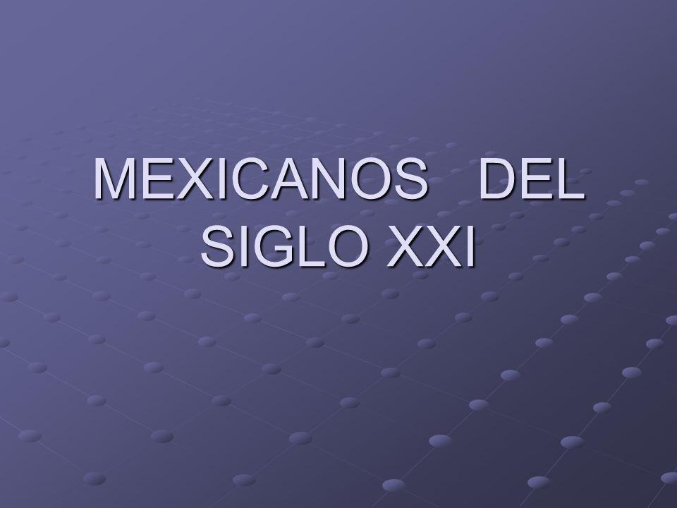 MEXICANOS DEL SIGLO XXI