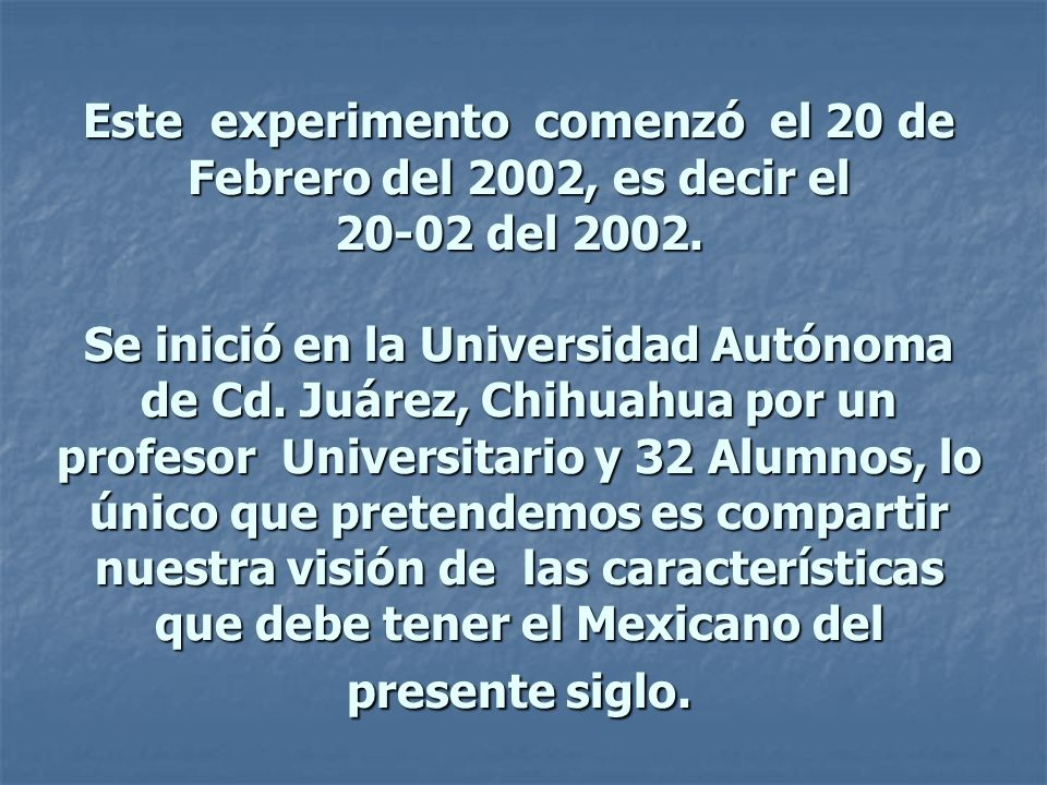 Este experimento comenzó el 20 de Febrero del 2002, es decir el 20-02 del 2002.
