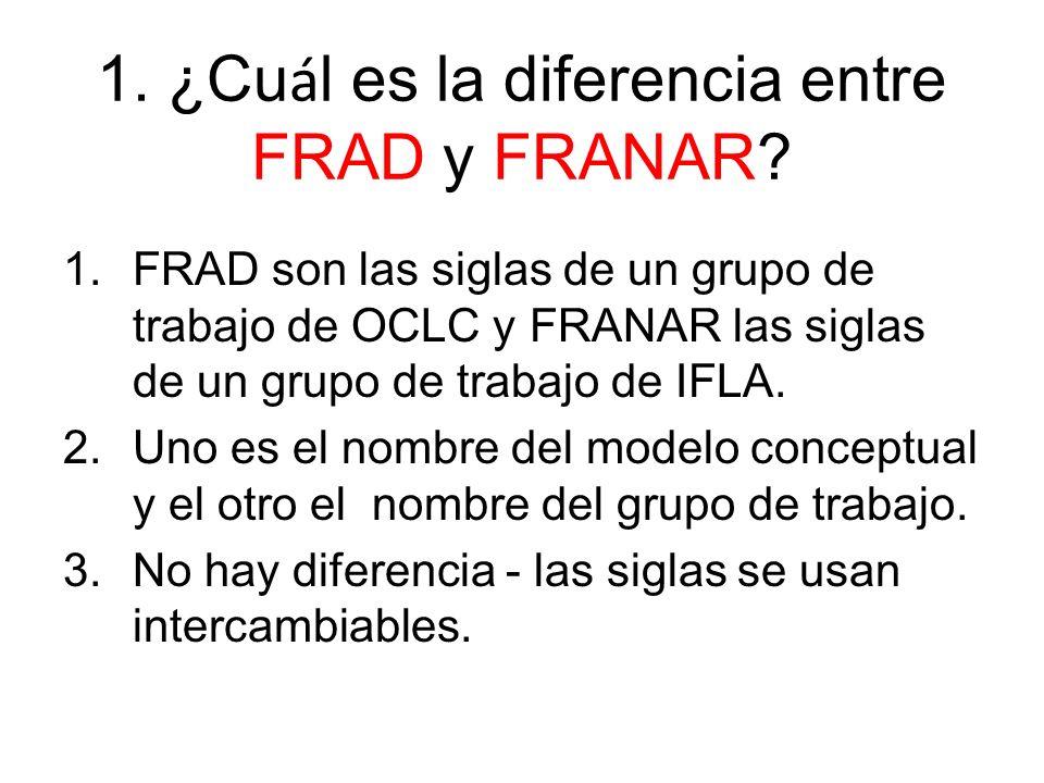 1. ¿Cu á l es la diferencia entre FRAD y FRANAR.