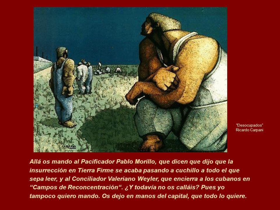 Desocupados Ricardo Carpani Allá os mando al Pacificador Pablo Morillo, que dicen que dijo que la insurrección en Tierra Firme se acaba pasando a cuch