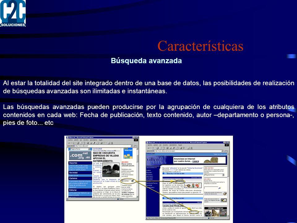 Búsqueda avanzada Al estar la totalidad del site integrado dentro de una base de datos, las posibilidades de realización de búsquedas avanzadas son ilimitadas e instantáneas.