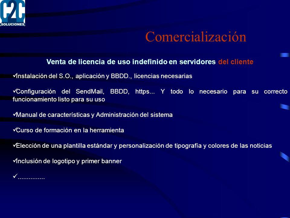 Comercialización Venta de licencia de uso indefinido en servidores del cliente Instalación del S.O., aplicación y BBDD., licencias necesarias Configuración del SendMail, BBDD, https...