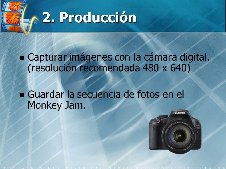 2. Producción Capturar imágenes con la cámara digital. (resolución recomendada 480 x 640) Guardar la secuencia de fotos en el Monkey Jam.