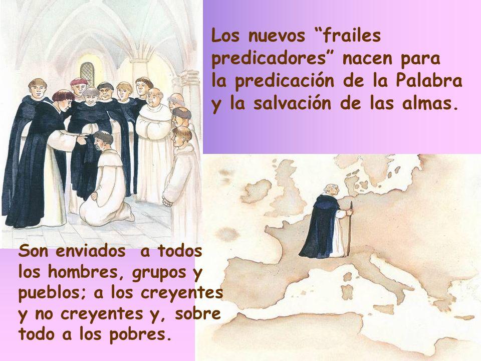 Los nuevos frailes predicadores nacen para la predicación de la Palabra y la salvación de las almas. Son enviados a todos los hombres, grupos y pueblo
