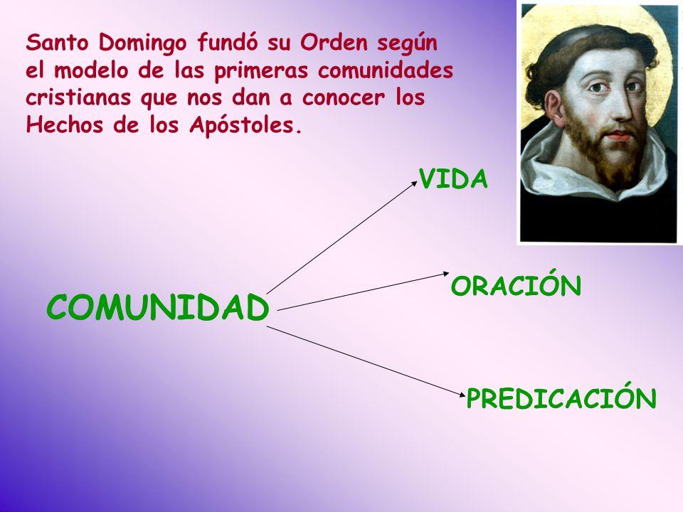 Santo Domingo fundó su Orden según el modelo de las primeras comunidades cristianas que nos dan a conocer los Hechos de los Apóstoles.