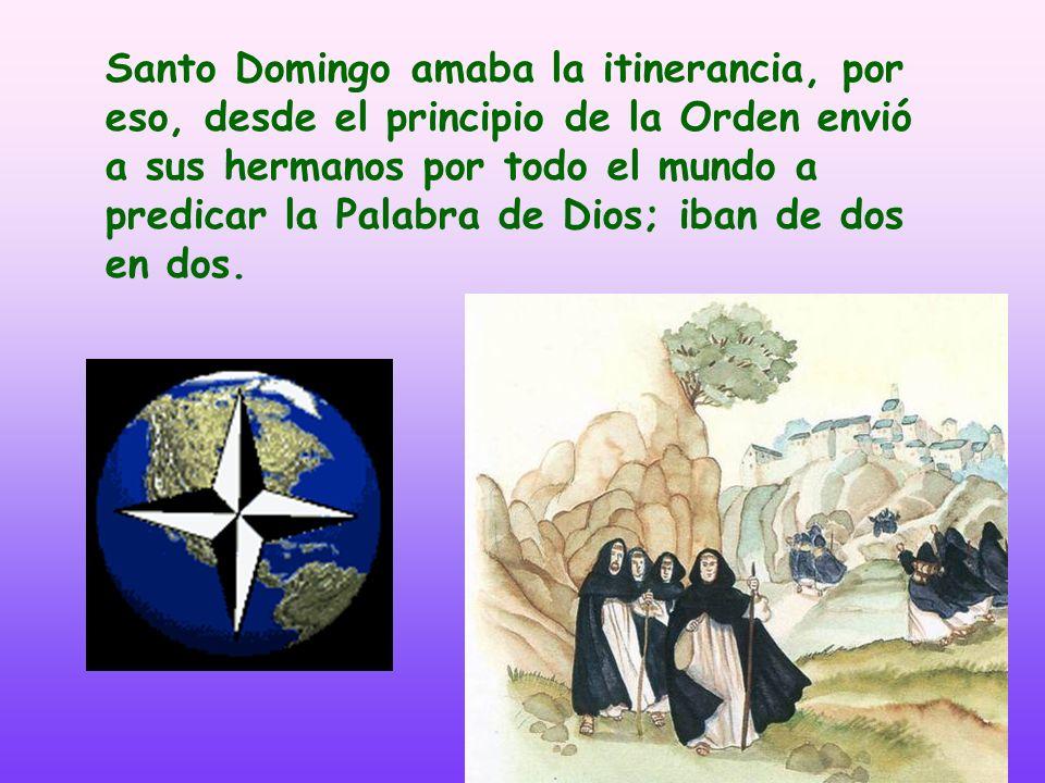 Santo Domingo amaba la itinerancia, por eso, desde el principio de la Orden envió a sus hermanos por todo el mundo a predicar la Palabra de Dios; iban