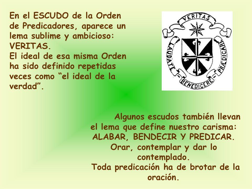 Algunos escudos también llevan el lema que define nuestro carisma: ALABAR, BENDECIR Y PREDICAR.