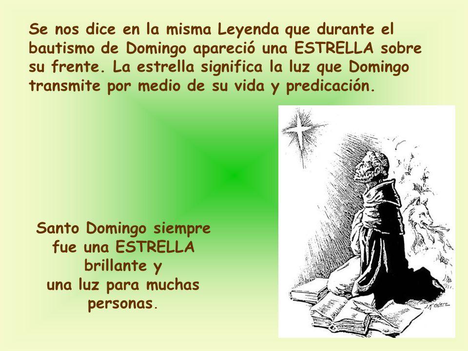 Se nos dice en la misma Leyenda que durante el bautismo de Domingo apareció una ESTRELLA sobre su frente. La estrella significa la luz que Domingo tra