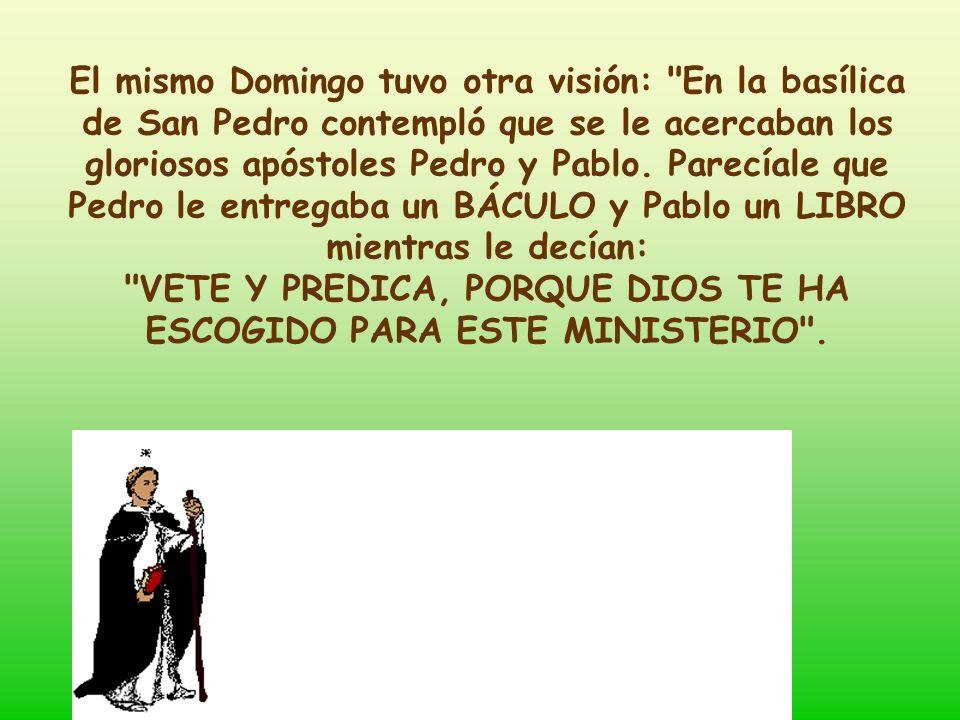El mismo Domingo tuvo otra visión: En la basílica de San Pedro contempló que se le acercaban los gloriosos apóstoles Pedro y Pablo.