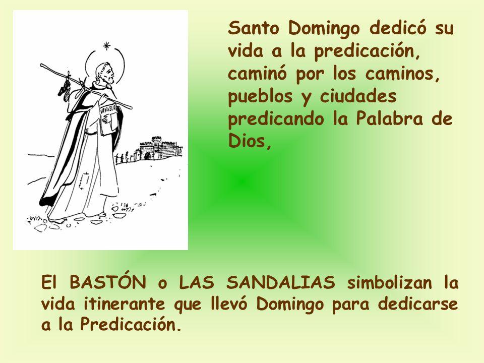 El BASTÓN o LAS SANDALIAS simbolizan la vida itinerante que llevó Domingo para dedicarse a la Predicación.