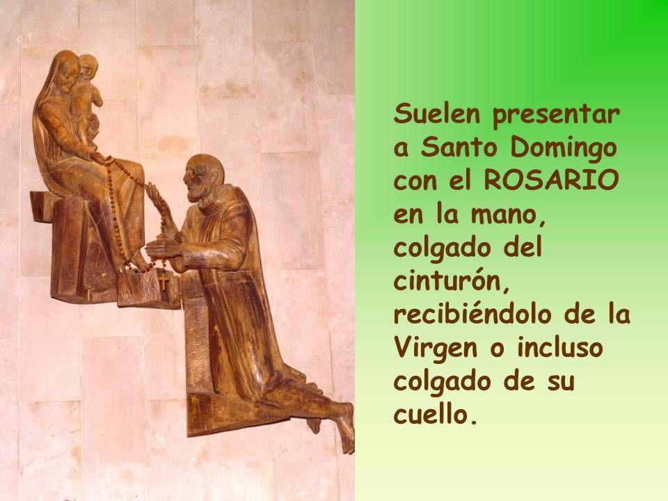 Suelen presentar a Santo Domingo con el ROSARIO en la mano, colgado del cinturón, recibiéndolo de la Virgen o incluso colgado de su cuello.