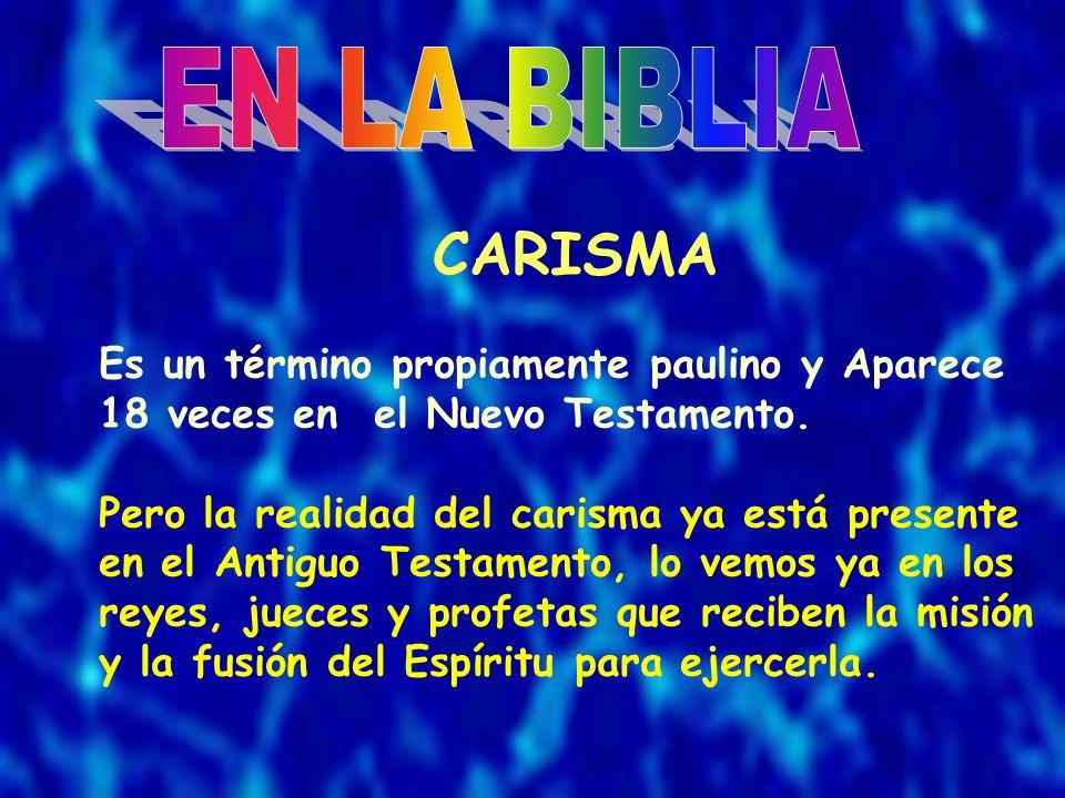 CARISMA Es un término propiamente paulino y Aparece 18 veces en el Nuevo Testamento. Pero la realidad del carisma ya está presente en el Antiguo Testa