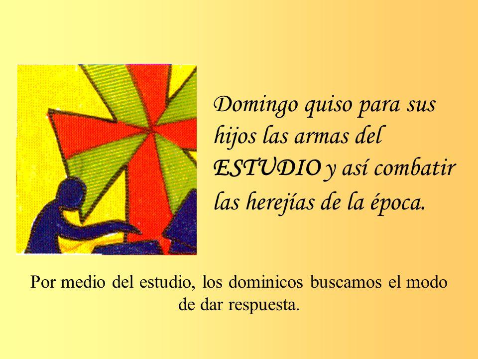 Domingo quiso para sus hijos las armas del ESTUDIO y así combatir las herejías de la época.