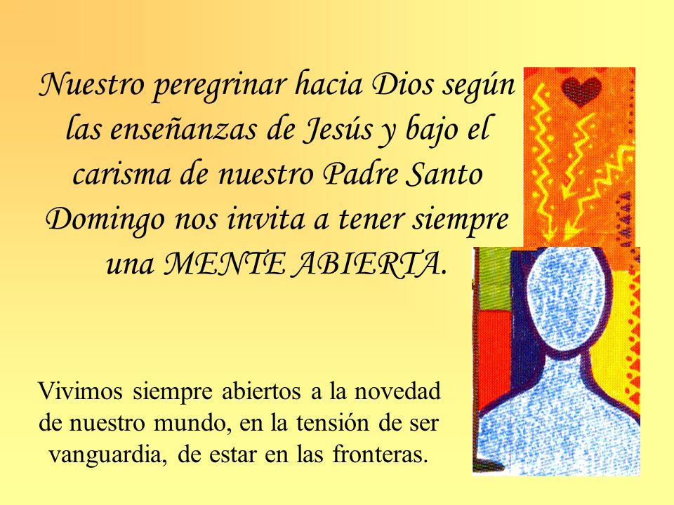 Nuestro peregrinar hacia Dios según las enseñanzas de Jesús y bajo el carisma de nuestro Padre Santo Domingo nos invita a tener siempre una MENTE ABIE