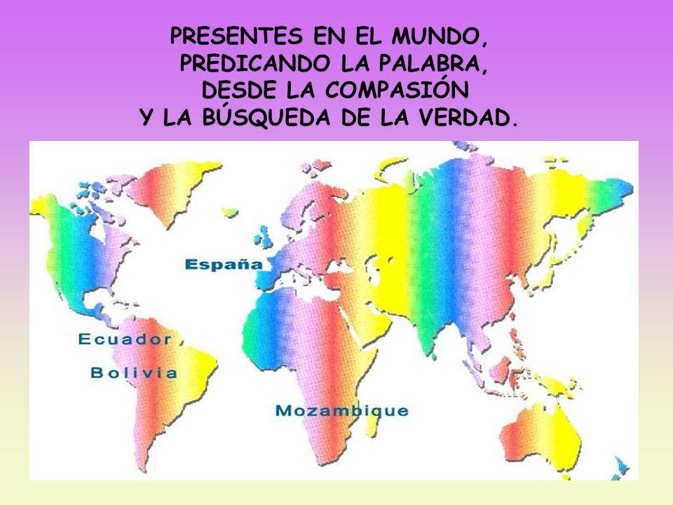 PRESENTES EN EL MUNDO, PREDICANDO LA PALABRA, DESDE LA COMPASIÓN Y LA BÚSQUEDA DE LA VERDAD.