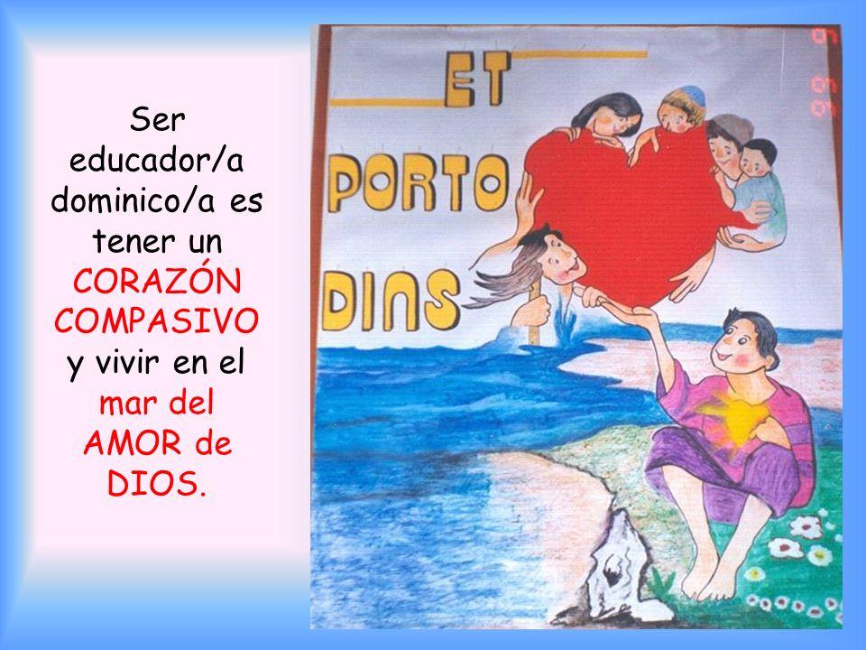 Ser educador/a dominico/a es tener un CORAZÓN COMPASIVO y vivir en el mar del AMOR de DIOS.