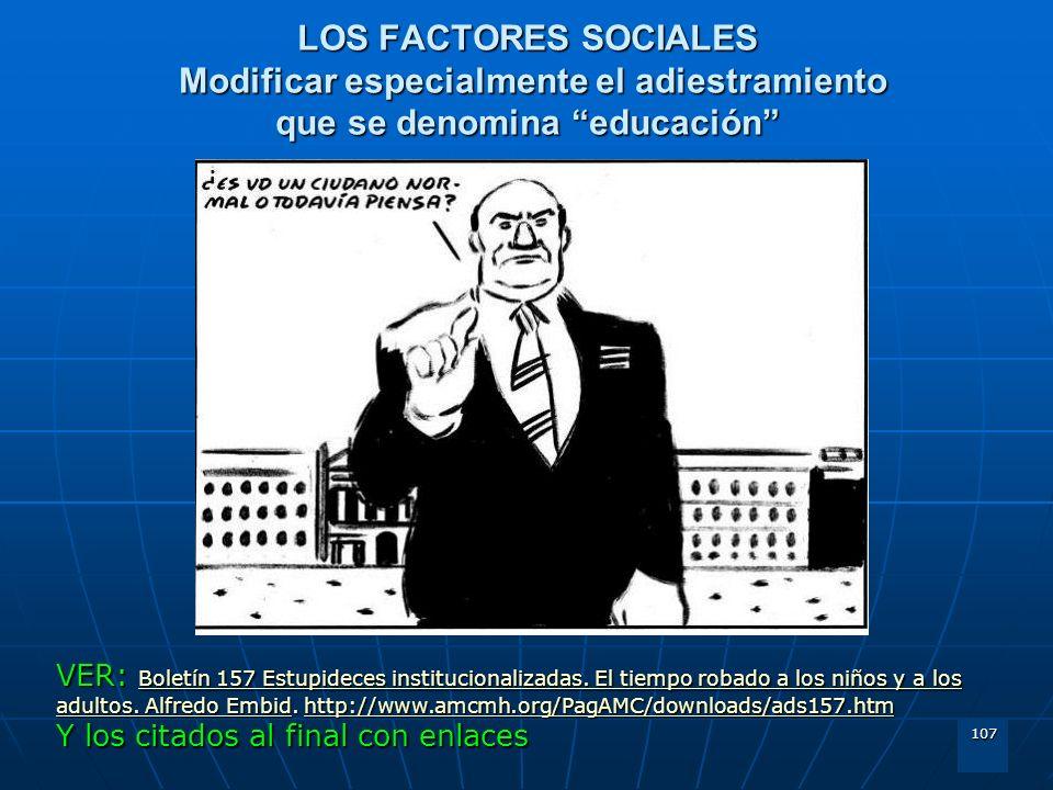 107 LOS FACTORES SOCIALES Modificar especialmente el adiestramiento que se denomina educación VER: Boletín 157 Estupideces institucionalizadas. El tie