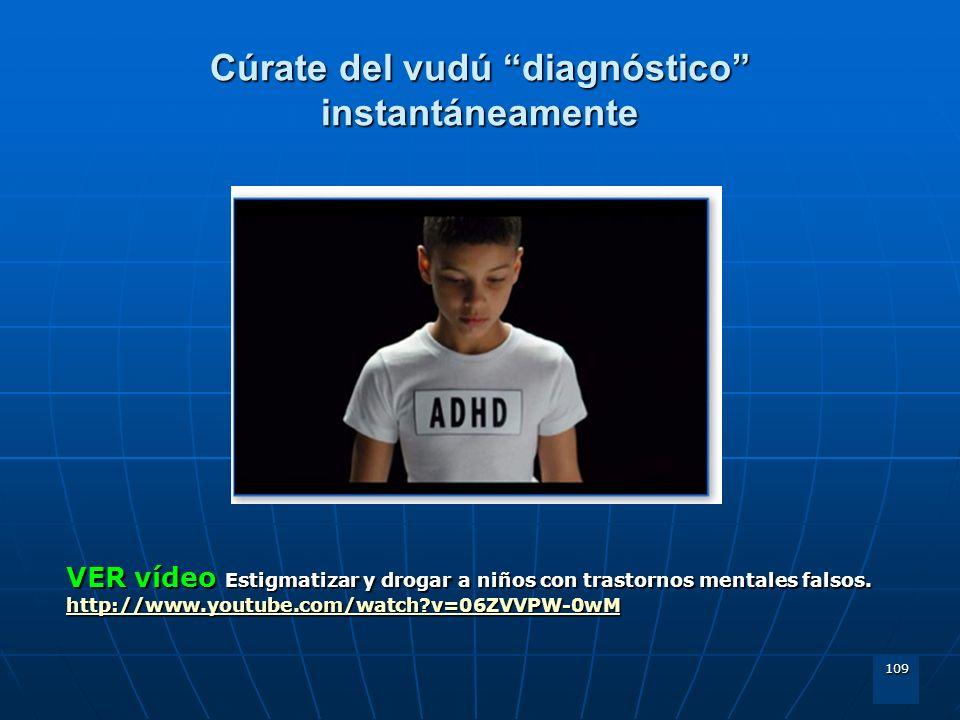 109 Cúrate del vudú diagnóstico instantáneamente VER vídeo Estigmatizar y drogar a niños con trastornos mentales falsos. http://www.youtube.com/watch?