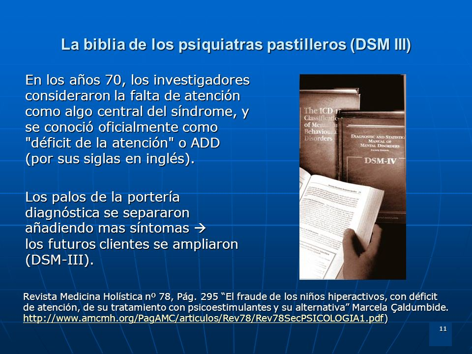 11 La biblia de los psiquiatras pastilleros (DSM III) En los años 70, los investigadores consideraron la falta de atención como algo central del síndr
