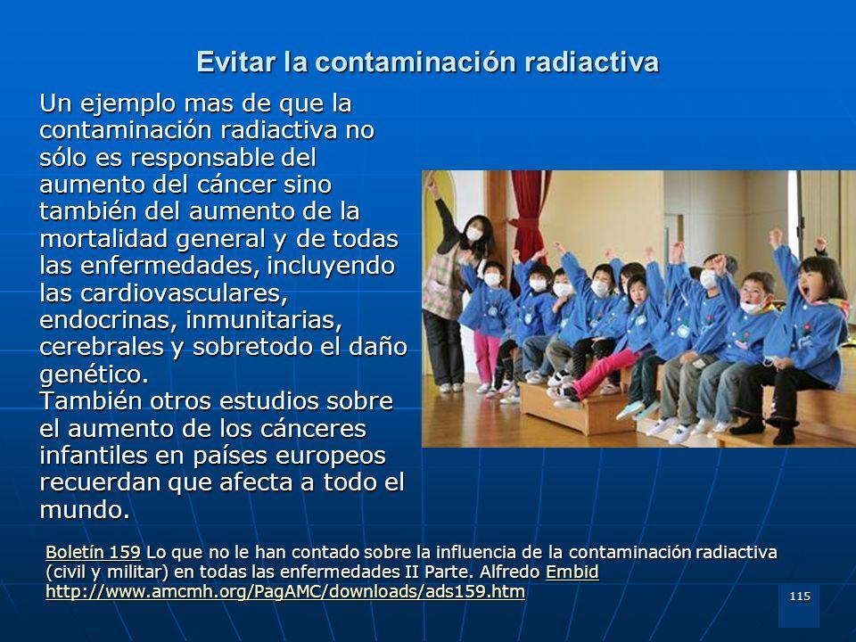 115 Evitar la contaminación radiactiva Un ejemplo mas de que la contaminación radiactiva no sólo es responsable del aumento del cáncer sino también de