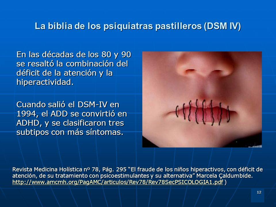 12 La biblia de los psiquiatras pastilleros (DSM IV) En las décadas de los 80 y 90 se resaltó la combinación del déficit de la atención y la hiperacti
