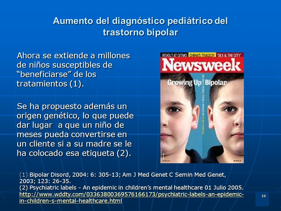 16 Aumento del diagnóstico pediátrico del trastorno bipolar Ahora se extiende a millones de niños susceptibles de beneficiarse de los tratamientos (1)