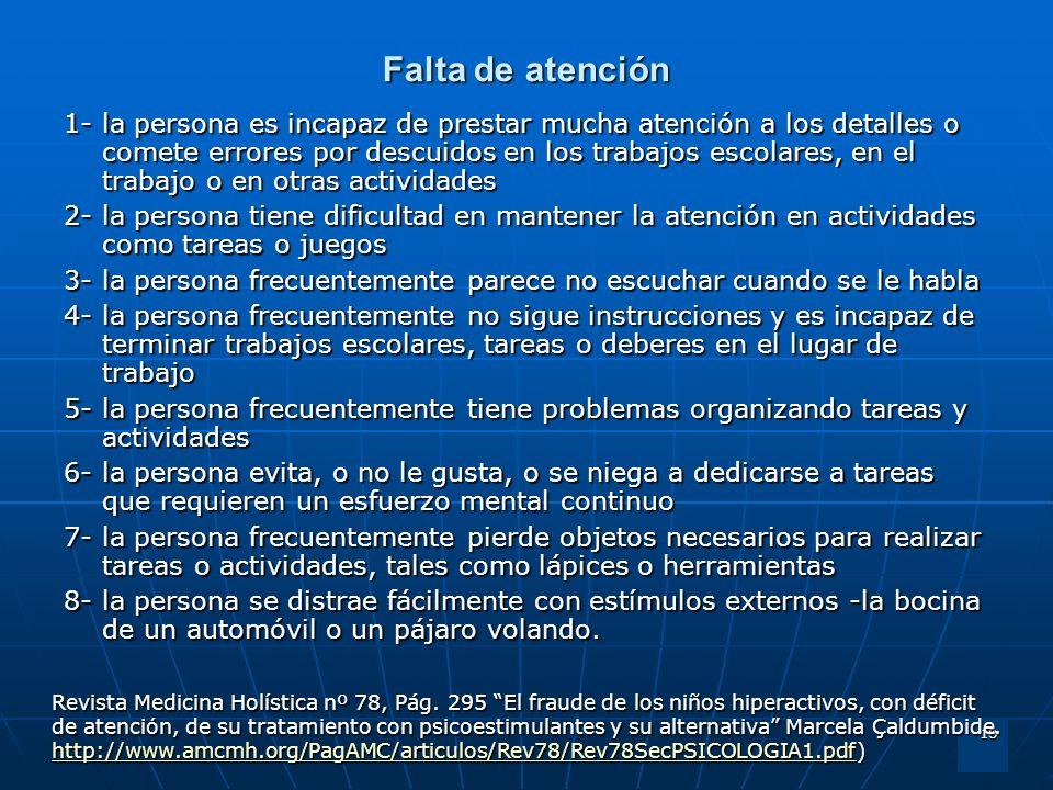 18 Falta de atención 1- la persona es incapaz de prestar mucha atención a los detalles o comete errores por descuidos en los trabajos escolares, en el