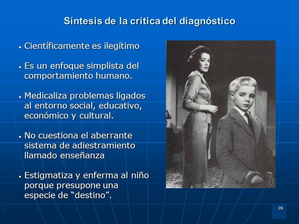26 Síntesis de la crítica del diagnóstico Científicamente es ilegítimo Científicamente es ilegítimo Es un enfoque simplista del comportamiento humano.