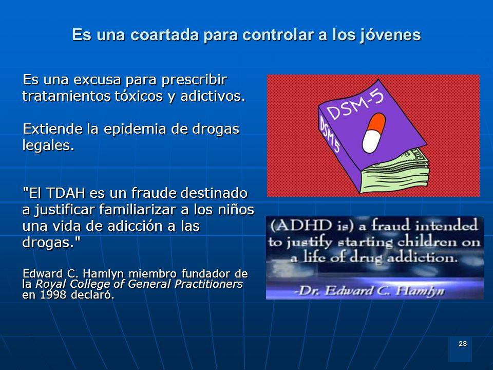 28 Es una coartada para controlar a los jóvenes Es una excusa para prescribir tratamientos tóxicos y adictivos. Extiende la epidemia de drogas legales